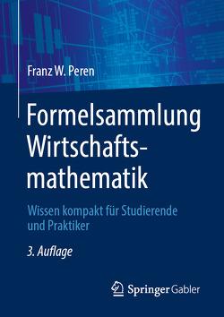 Formelsammlung Wirtschaftsmathematik von Peren,  Franz W.