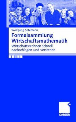 Formelsammlung Wirtschaftsmathematik von Sötemann,  Wolfgang