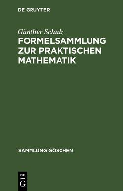 Formelsammlung zur praktischen Mathematik von Schulz,  Günther