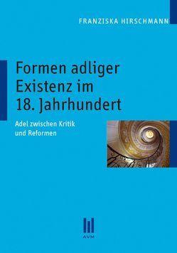 Formen adliger Existenz im 18. Jahrhundert von Hirschmann,  Franziska