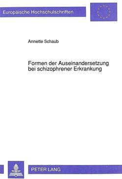Formen der Auseinandersetzung bei schizophrener Erkrankung von Schaub,  Annette