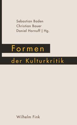 Formen der Kulturkritik von Baden,  Sebastian, Bauer,  Christian, Hornuff,  Daniel