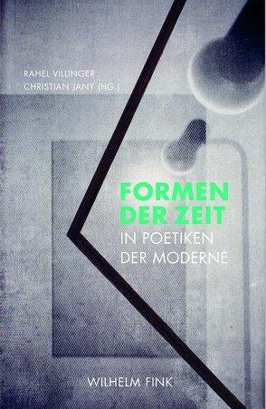 Formen der Zeit in Poetiken der Moderne von Jany,  Christian, Villinger,  Rahel