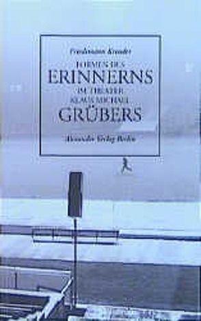 Formen des Erinnerns im Theater Klaus Michael Grübers von Kreuder,  Friedemann