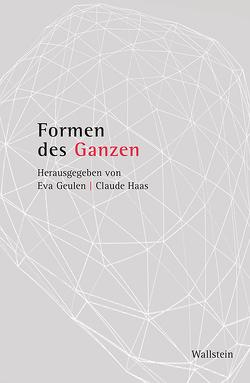 Formen des Ganzen von Geulen,  Eva, Haas,  Claude