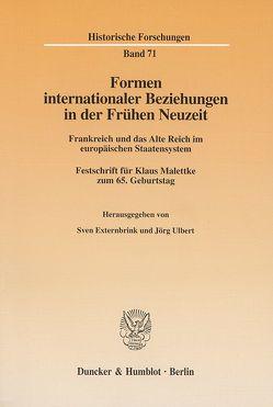 Formen internationaler Beziehungen in der Frühen Neuzeit. von Externbrink,  Sven, Ulbert,  Jörg