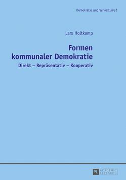 Formen kommunaler Demokratie von Holtkamp,  Lars