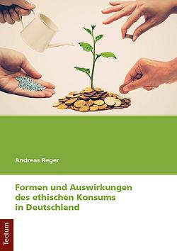 Formen und Auswirkungen des ethischen Konsums in Deutschland von Reger,  Andreas