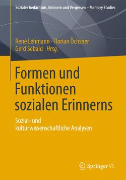 Formen und Funktionen sozialen Erinnerns von Lehmann,  René, Öchsner,  Florian, Sebald,  Gerd