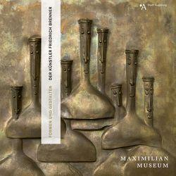 Formen und Gestalten. Der Künstler Friedrich Brenner von Emmendörffer,  Christoph