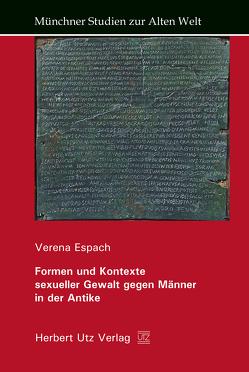 Formen und Kontexte sexueller Gewalt gegen Männer in der Antike von Espach,  Verena