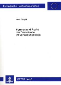 Formen und Recht der Demokratie im Verfassungsstaat von Slupik,  Vera