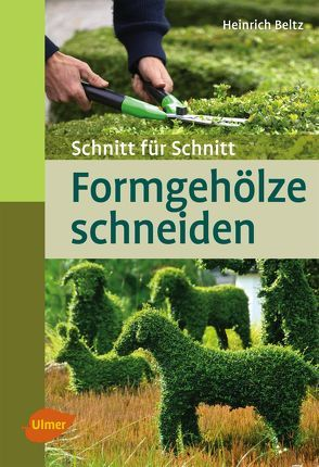 Formgehölze schneiden von Beltz,  Heinrich