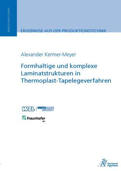 Formhaltige und komplexe Laminatstrukturen in Thermoplast-Tapelegeverfahren von Kermer-Meyer,  Alexander