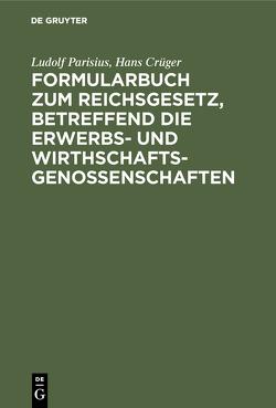 Formularbuch zum Reichsgesetz, betreffend die Erwerbs- und Wirthschaftsgenossenschaften von Crueger,  Hans, Parisius,  Ludolf