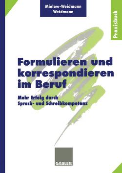 Formulieren und korrespondieren im Beruf von Mielow-Weidmann,  Ute, Weidmann,  Paul