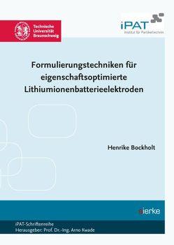 Formulierungstechniken für eigenschaftsoptimierte Lithiumionenbatterieelektroden von Bockholt,  Henrike