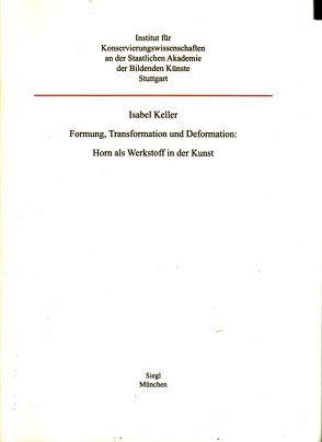 Formung, Transformation und Deformation: Horn als Werkstoff in der Kunst von Keller,  Isabel