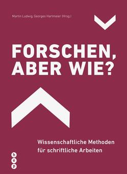 Forschen, aber wie? von Hartmeier,  Georges, Ludwig,  Martin