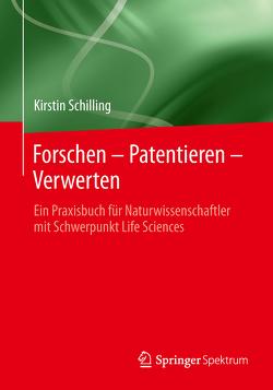 Forschen – Patentieren – Verwerten von Schilling,  Kirstin