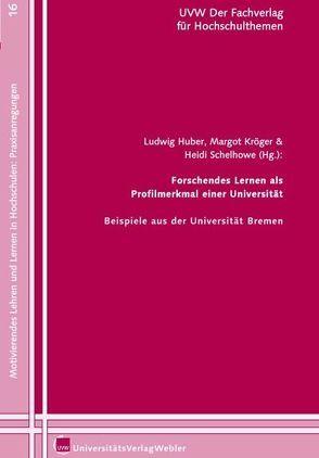 Forschendes Lernen als Profilmerkmal einer Universität von Huber,  Ludwig, Kröge,  Margot, Schelhowe,  Heidi