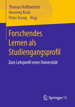 Forschendes Lernen als Studiengangsprofil von Hoffmeister,  Thomas, Koch,  Henning, Tremp,  Peter