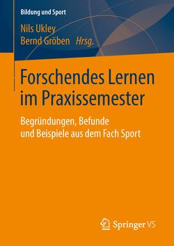 Forschendes Lernen im Praxissemester von Gröben,  Bernd, Ukley,  Nils