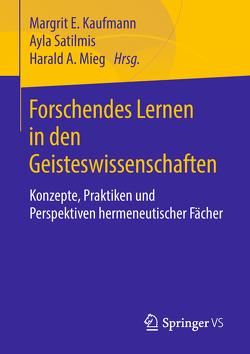 Forschendes Lernen in den Geisteswissenschaften von Kaufmann,  Margrit E., Mieg,  Harald A., Satilmis,  Ayla