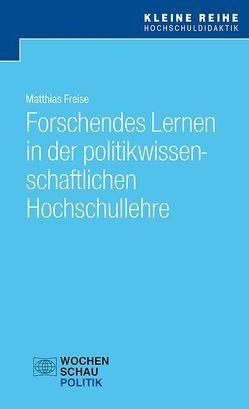 Forschendes Lernen in der politikwissenschaftlichen Hochschullehre von Freise,  Matthias