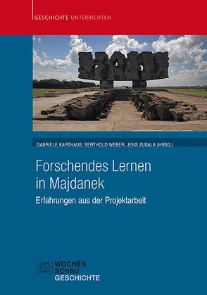 Forschendes Lernen in Majdanek von Karthaus,  Gabriele, Weber,  Berthold, Zubala,  Jens