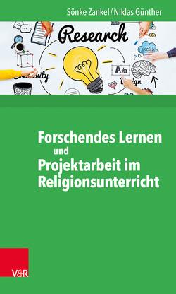 Forschendes Lernen und Projektarbeit im RU von Günther,  Niklas, Zankel,  Sönke