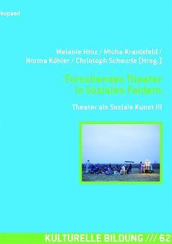 Forschendes Theater in Sozialen Feldern von Hinz,  Melanie, Köhler,  Norma, Kranixfeld,  Micha, Scheuerle,  Christoph