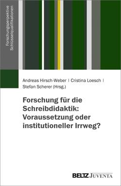 Forschung für die Schreibdidaktik: Voraussetzung oder institutioneller Irrweg? von Hirsch-Weber,  Andreas, Loesch,  Cristina, Scherer,  Stefan