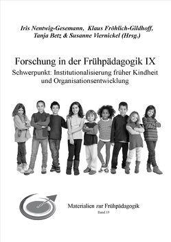 Forschung in der Frühpädagogik IX von Betz,  Tanja, Fröhlich-Gildhoff,  Klaus, Nentwig-Gesemann,  Iris, Viernickel,  Susanne
