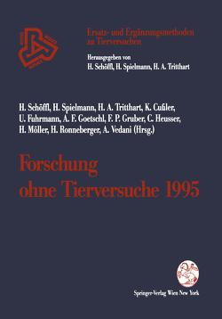 Forschung ohne Tierversuche 1995 von Cußler,  Klaus, Fuhrmann,  Ulrike, Goetschl,  Antoine F., Gruber,  Franz P., Heusser,  Christoph, Möller,  Helga, Ronneberger,  Hansjörg, Schöffl,  Harald, Spielmann,  Horst, Tritthart,  Helmut A, Vedani,  Angelo