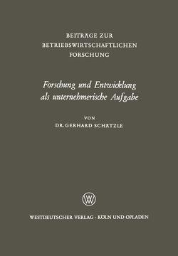 Forschung und Entwicklung als unternehmerische Aufgabe von Schätzle,  Gerhard