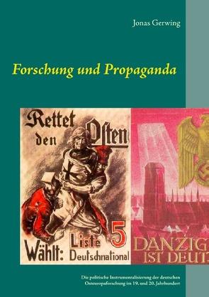 Forschung und Propaganda – Die politische Instrumentalisierung der deutschen Osteuropaforschung im 19. und 20. Jahrhundert von Gerwing,  Jonas
