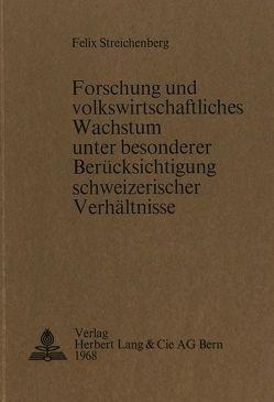Forschung und volkswirtschaftliches Wachstum unter besonderer Berücksichtigung schweizerischer Verhältnisse von Streichenberg,  Felix