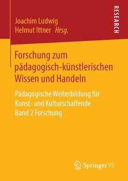 Forschung zum pädagogisch-künstlerischen Wissen und Handeln von Ittner,  Helmut, Ludwig,  Joachim