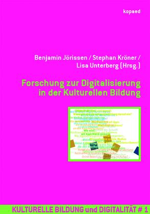 Forschung zur Digitalisierung in der Kulturellen Bildung von Jörissen,  Benjamin, Kröner,  Stephan, Unterberg,  Lisa