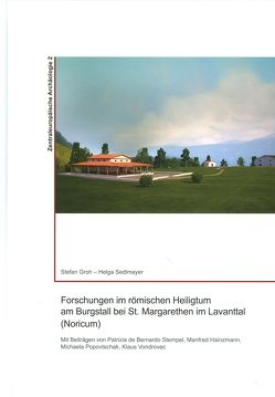 Forschungen im römischen Heiligtum am Burgstall bei St. Margarethen in Lavanttal (Noricum) von Groh,  Stefan, Sedlmayer,  Helga