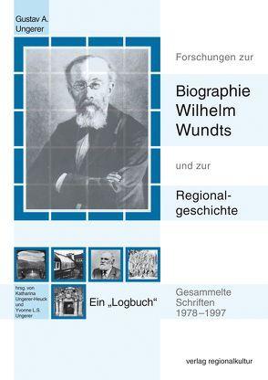 Forschungen zur Biographie Wilhelm Wundts und zur Regionalgeschichte von Ungerer,  Gustav A., Ungerer,  Yvonne L.S., Ungerer-Heuck,  Katharina