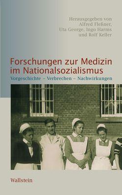 Forschungen zur Medizin im Nationalsozialismus von Fleßner,  Alfred, George,  Uta, Harms,  Ingo, Keller,  Rolf