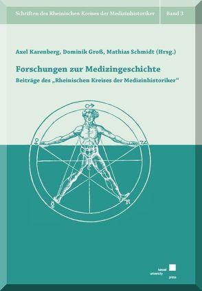 Forschungen zur Medizingeschichte von Groß,  Dominik, Karenberg,  Axel, Schmidt,  Mathias