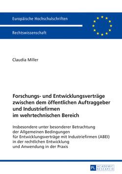 Forschungs- und Entwicklungsverträge zwischen dem öffentlichen Auftraggeber und Industriefirmen im wehrtechnischen Bereich von Miller,  Claudia