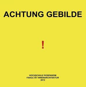 """Forschungsbericht: """"Achtung Gebilde!"""" von Dih,  Denise, Dingl,  Elena, Gasteiger,  Susanne, Günther,  Katrin, Motycka,  Michal, Scheitinger,  Otto"""