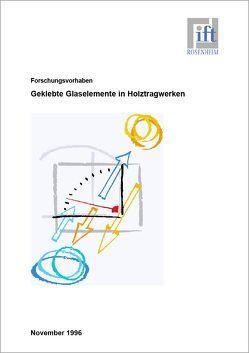 Forschungsbericht: Einsatz von geklebten Glaselementen bei Holztragwerken – ein Beitrag zur Innovation in der Holzbauarchitektur von ift Rosenheim GmbH