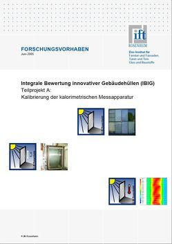 Forschungsbericht: Integrale Bewertung innovativer Gebäudehüllen (IBIG), Teilbericht A von ift Rosenheim GmbH