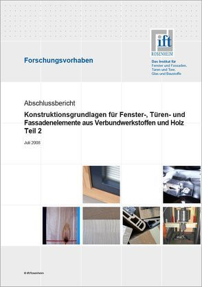 Forschungsbericht: Konstruktionsgrundlagen für Fenster-, Türen- und Fassadenelemente aus Verbundwerkstoffen und Holz von ift Rosenheim GmbH
