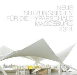 Forschungsbericht: Neue Nutzungsideen für die Hyparschale Magdeburg von Dih,  Denise, Raith,  Matthias, Scheitinger,  Otto, Siebold,  Nicole